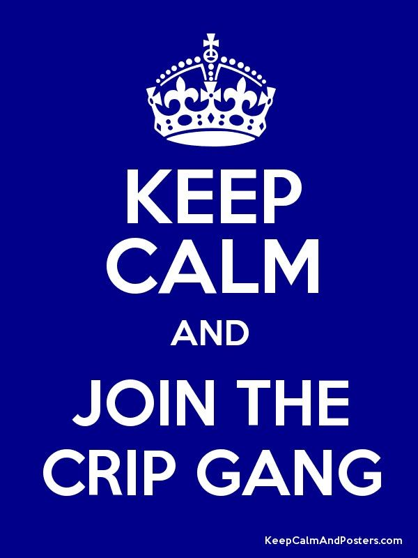 Crip Crown Logo - KEEP CALM AND JOIN THE CRIP GANG - Keep Calm and Posters Generator ...